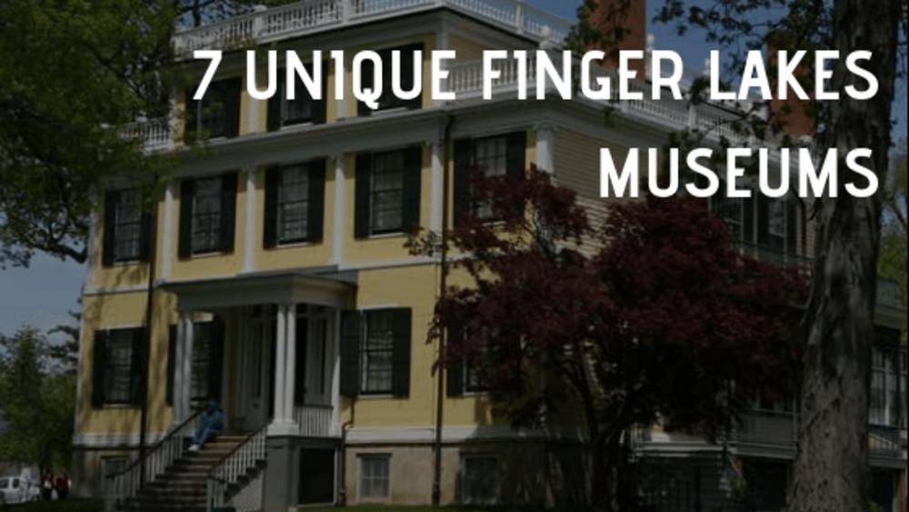 7 Unique Finger Lakes Museums