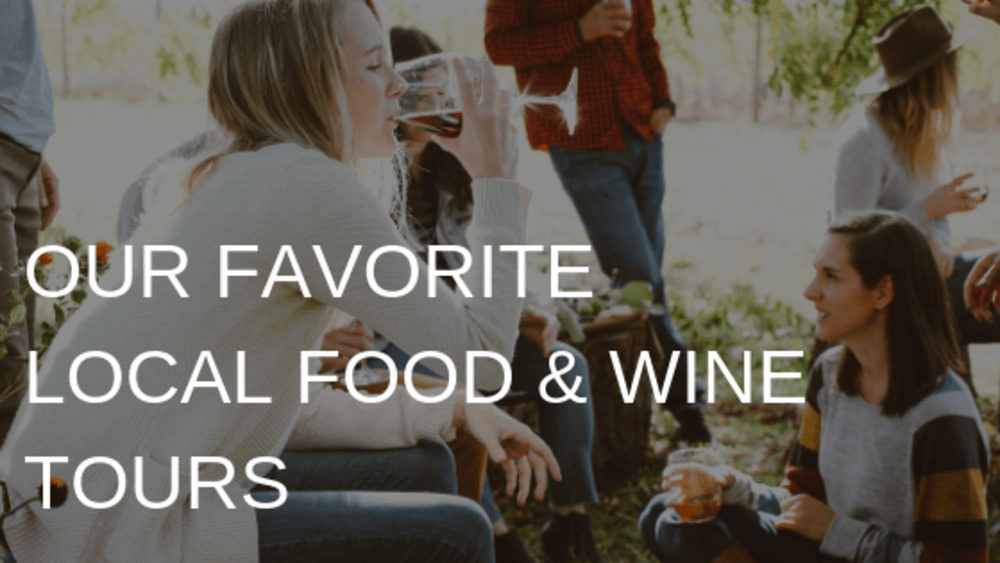 Our Favorite Local Food & Wine Tours