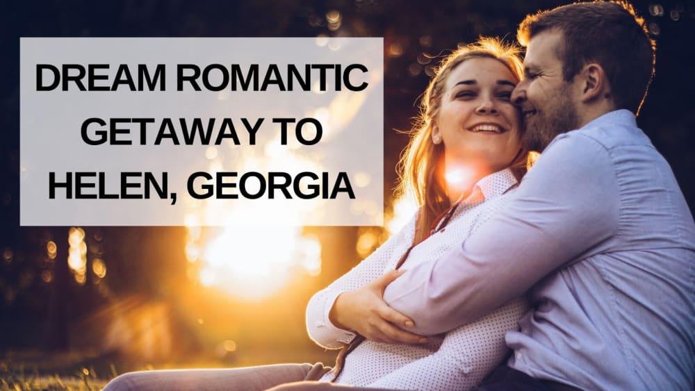 Dream Romantic Getaway to Helen, Georgia