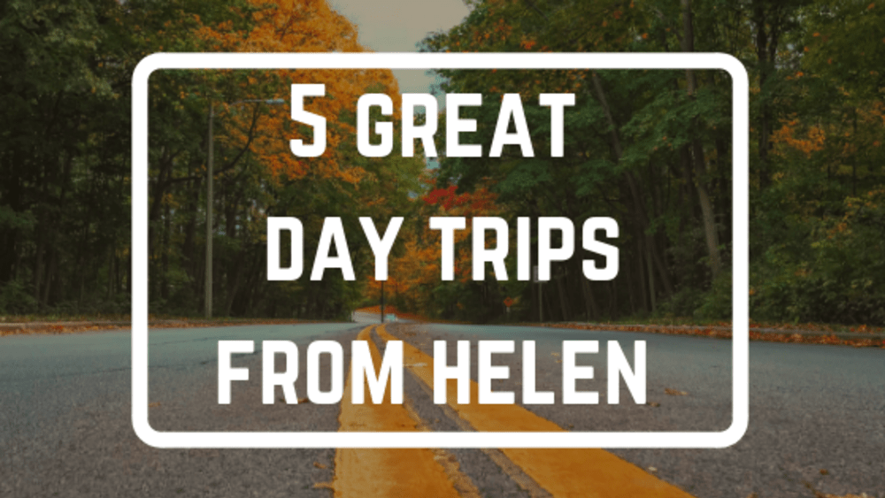 5 Great Day Trips from Helen, Georgia