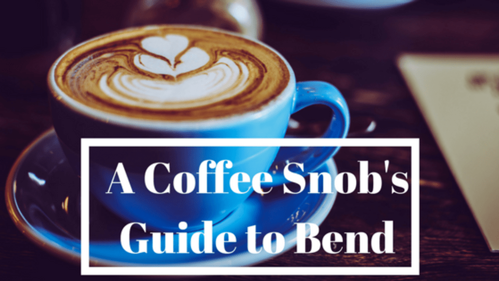 A Coffee Snob's Guide to Bend