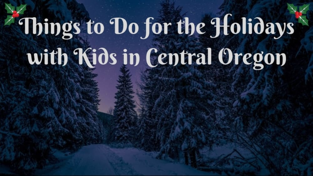 Things to Do for the Holidays with Kids in Central Oregon