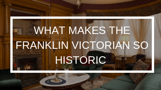 What Makes the Franklin Victorian Bed & Breakfast Historic