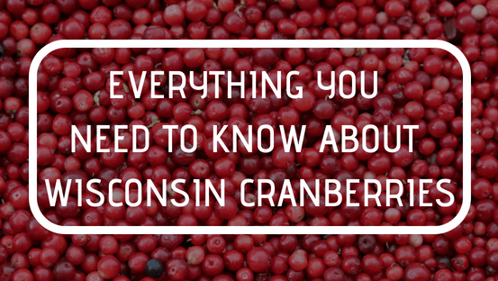 Everything You Need to Know About Wisconsin Cranberries