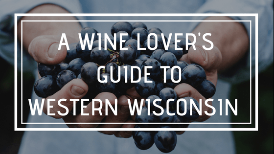 A Wine Lover's Guide to Western Wisconsin