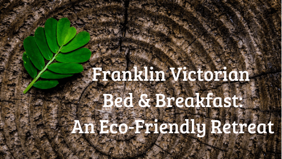 Franklin Victorian Bed & Breakfast: An Eco-Friendly Retreat