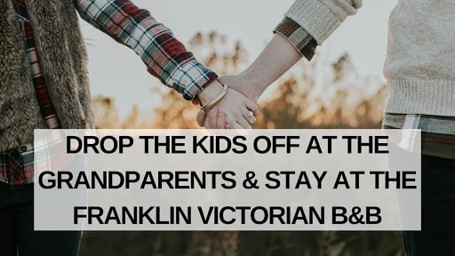 Drop the Kids Off at The Grandparents & Stay at the Franklin Victorian B&B