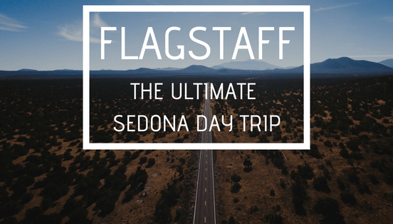 Flagstaff: The Ultimate Sedona Day Trip