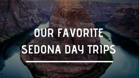Our Favorite Sedona Day Trips