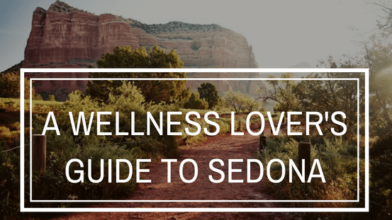 A Wellness Lover's Guide to Sedona