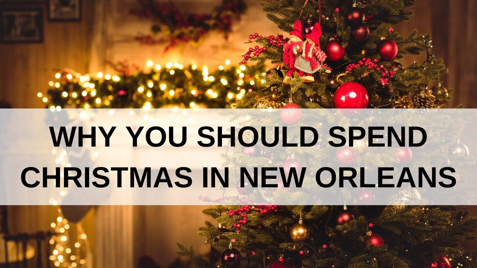 Why You Should Spend Christmas in New Orleans