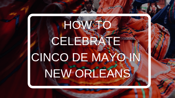 How to Celebrate Cinco De Mayo in New Orleans