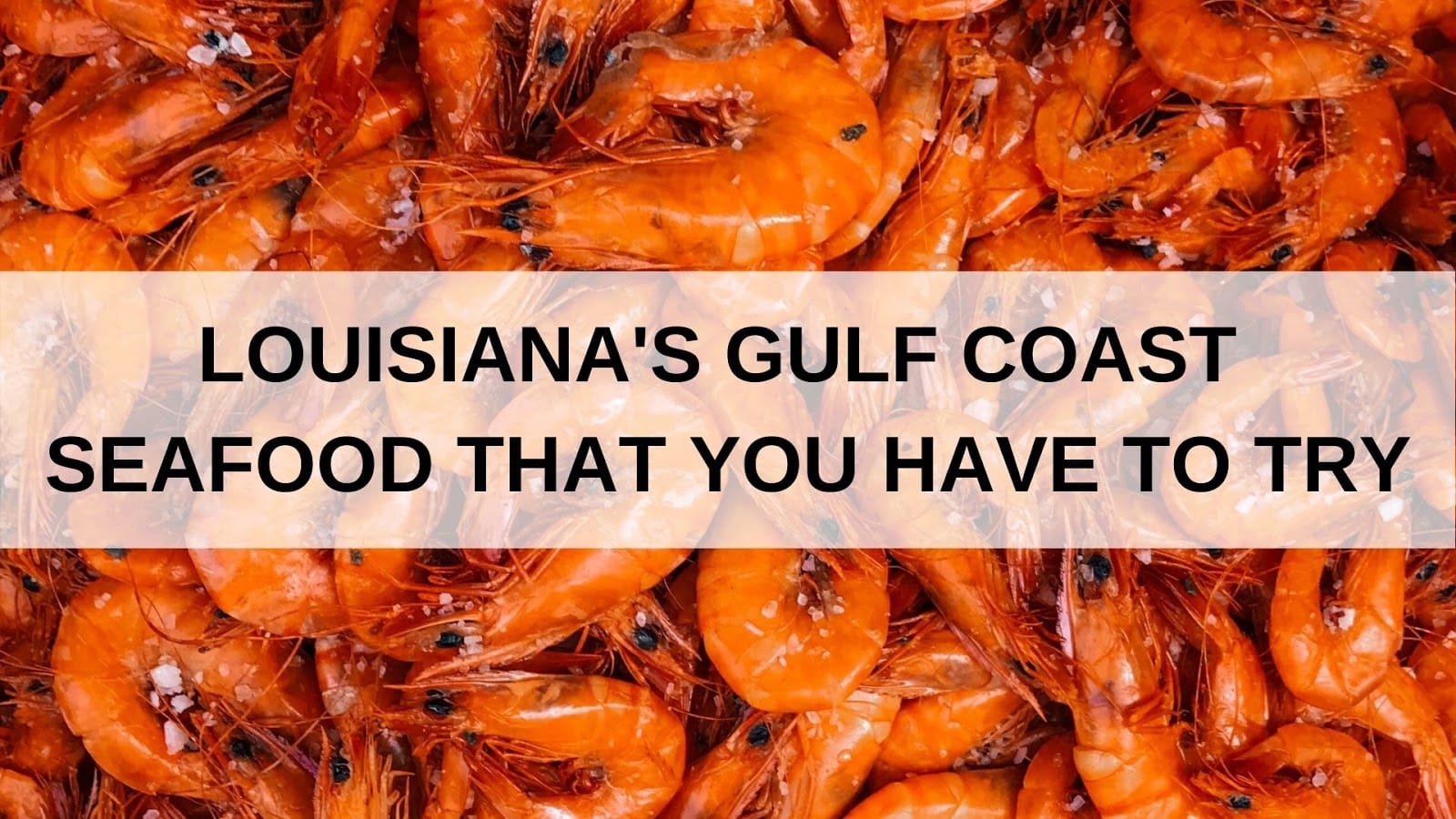 Louisiana Gulf Coast Seafood That You Have To Try
