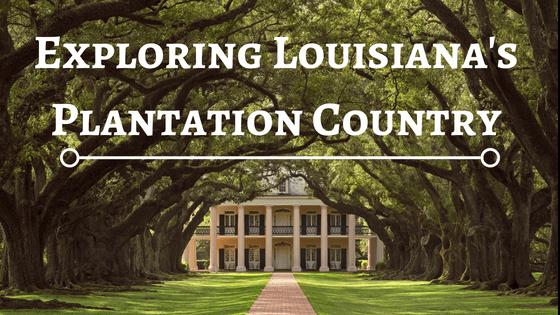 Exploring Louisiana's Plantation Country