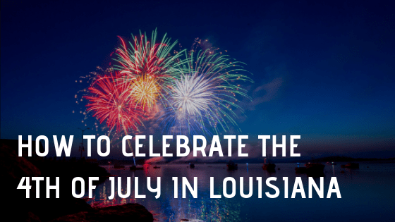 How to Celebrate the Fourth of July in Louisiana