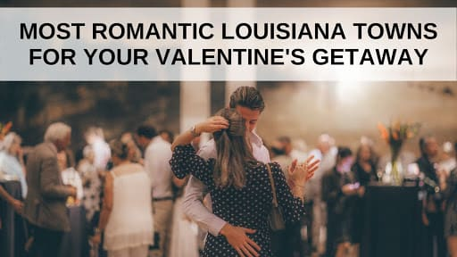 Most Romantic Louisiana Towns for your Valentine's Getaway